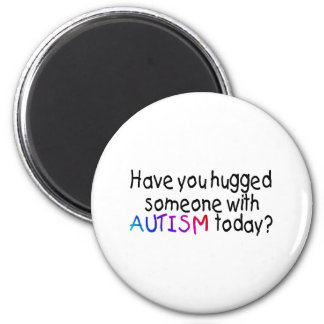 Have You Hugged Someone With Autism Today (Blk) 2 Inch Round Magnet