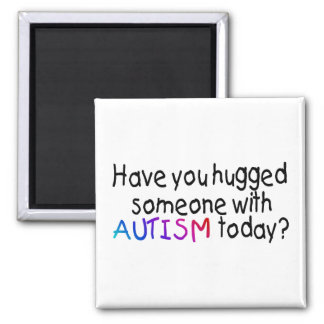 Have You Hugged Someone With Autism Today (Blk) 2 Inch Square Magnet
