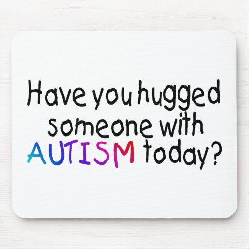 Have You Hugged Someone With Autism Today (Blk) Mouse Pad