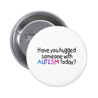 Have You Hugged Someone With Autism Today (Blk) Pinback Button
