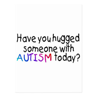 Have You Hugged Someone With Autism Today (Blk) Postcard