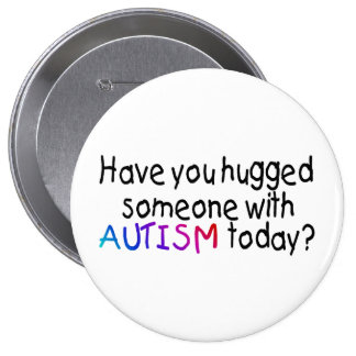 Have You hugged someone with Autism today? (Color) Button