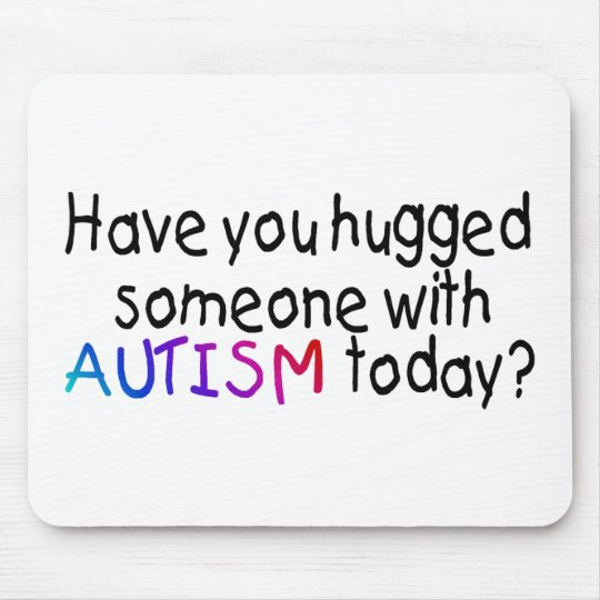 Have You hugged someone with Autism today? (Color) Mouse Pad