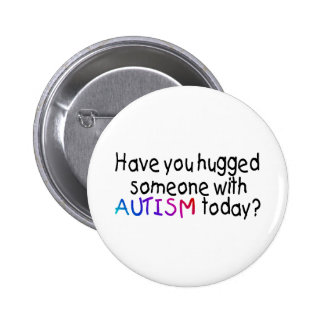 Have You hugged someone with Autism today? (Color) Pinback Button