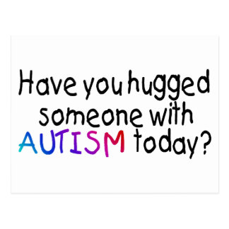 Have You hugged someone with Autism today? (Color) Postcard