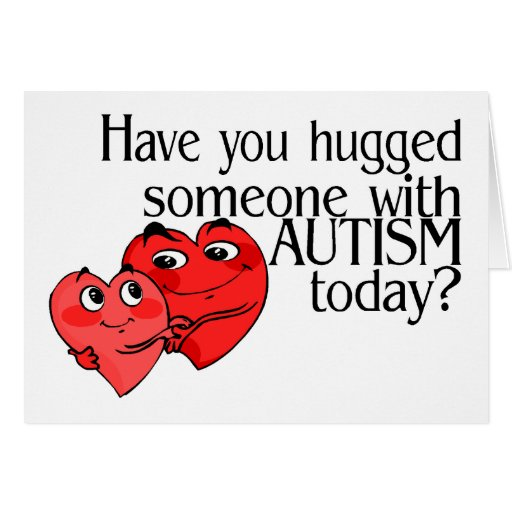 Have You Hugged Someone With Autism Today (Hrts) Greeting Card