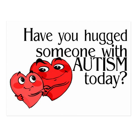 Have You Hugged Someone With Autism Today (Hrts) Postcard