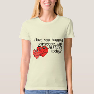 Have You Hugged Someone With Autism Today (Hrts) T-Shirt