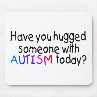 Have You Hugged Someone With Autism Today Mouse Pad