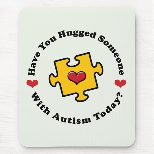 Have You Hugged Someone With Autism Today Mousepad