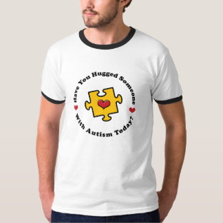 Have You Hugged Someone With Autism Today Ringer T T-Shirt
