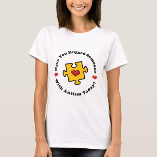 Have You Hugged Someone With Autism Today T-shirt