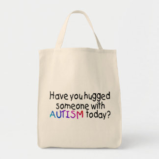 Have You Hugged Someone With Autism Today Tote Bag