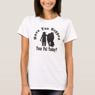 Have You Hugged You Pal? T-Shirt
