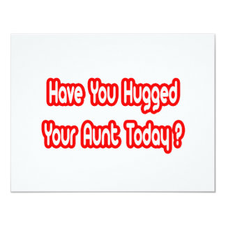 Have You Hugged Your Aunt Today? Card