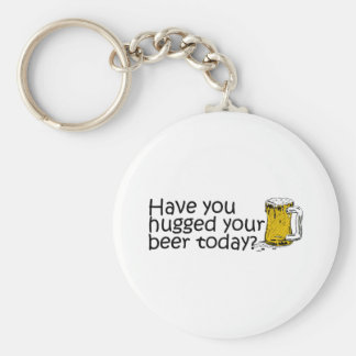 Have You Hugged Your Beer Today? Key Chains