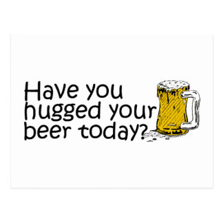 Have You Hugged Your Beer Today Postcard
