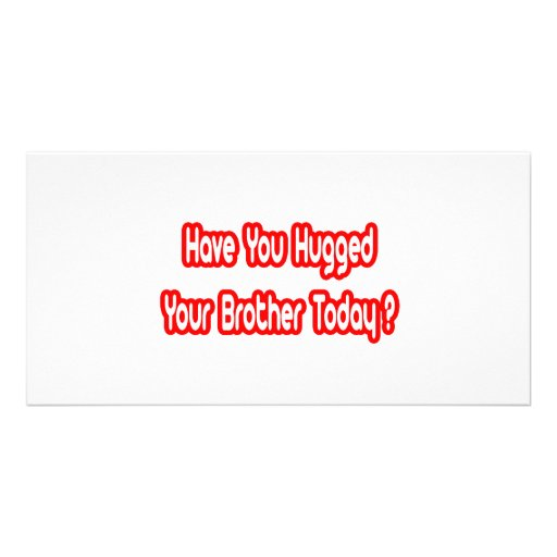 Have You Hugged Your Brother Today? Personalized Photo Card