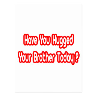 Have You Hugged Your Brother Today? Post Cards