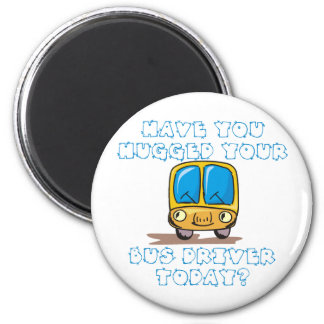 Have You Hugged Your Bus Driver Today Magnet