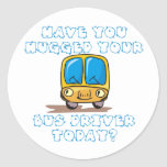 Have You Hugged Your Bus Driver Today Round Sticker
