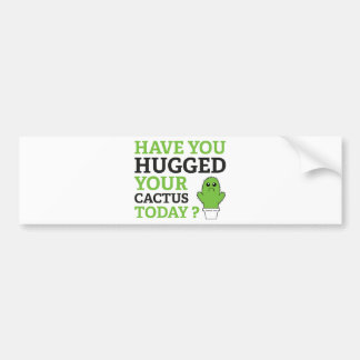 Have You Hugged Your Cactus Today? Bumper Sticker