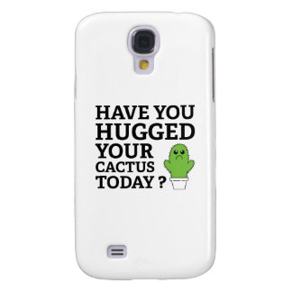 Have You Hugged Your Cactus Today? Galaxy S4 Case