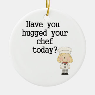 Have You Hugged Your Chef (female) Ceramic Ornament
