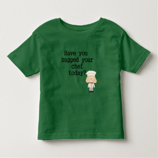 Have You Hugged Your Chef (female) T Shirt