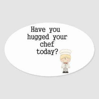 Have You Hugged Your Chef (male) Oval Sticker