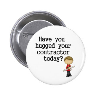 Have You Hugged Your Contractor Button