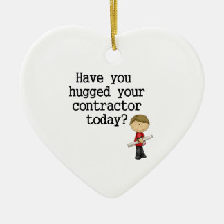 Have You Hugged Your Contractor Ceramic Ornament