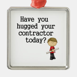 Have You Hugged Your Contractor Metal Ornament