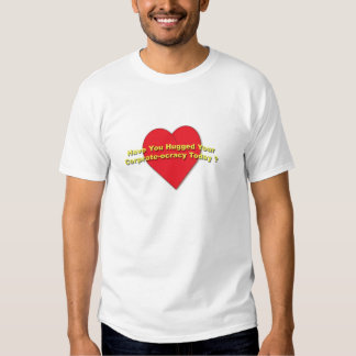 Have you Hugged your Corprateocracy Today Tshirt