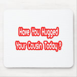 Have You Hugged Your Cousin Today? Mouse Pads