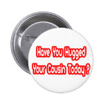 Have You Hugged Your Cousin Today? Pins