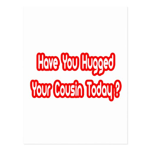 Have You Hugged Your Cousin Today? Post Card