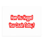Have You Hugged Your Cousin Today? Postcard