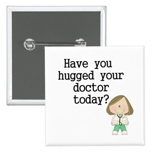 Have You Hugged Your Doctor (female) Pinback Buttons