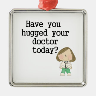 Have You Hugged Your Doctor (female) Metal Ornament