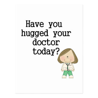 Have You Hugged Your Doctor (female) Postcard