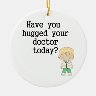 Have You Hugged Your Doctor (male) Ceramic Ornament