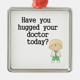 Have You Hugged Your Doctor (male) Metal Ornament