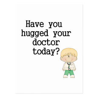 Have You Hugged Your Doctor (male) Postcard