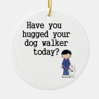 Have You Hugged Your Dog Walker Ceramic Ornament