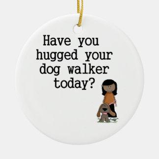 Have You Hugged Your Dog Walker (female) Ceramic Ornament