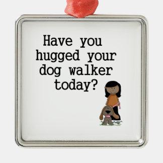 Have You Hugged Your Dog Walker (female) Metal Ornament
