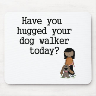 Have You Hugged Your Dog Walker (female) Mouse Pad