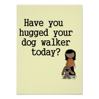 Have You Hugged Your Dog Walker (female) Posters
