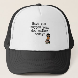 Have You Hugged Your Dog Walker (female) Trucker Hat